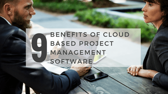 9 benefits of cloud based project management software