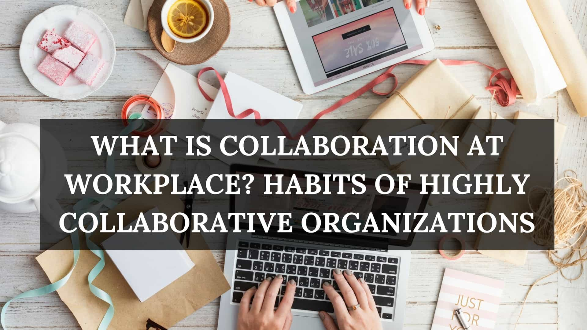 What Is Collaboration at Workplace? Habits Of Highly Collaborative Organizations