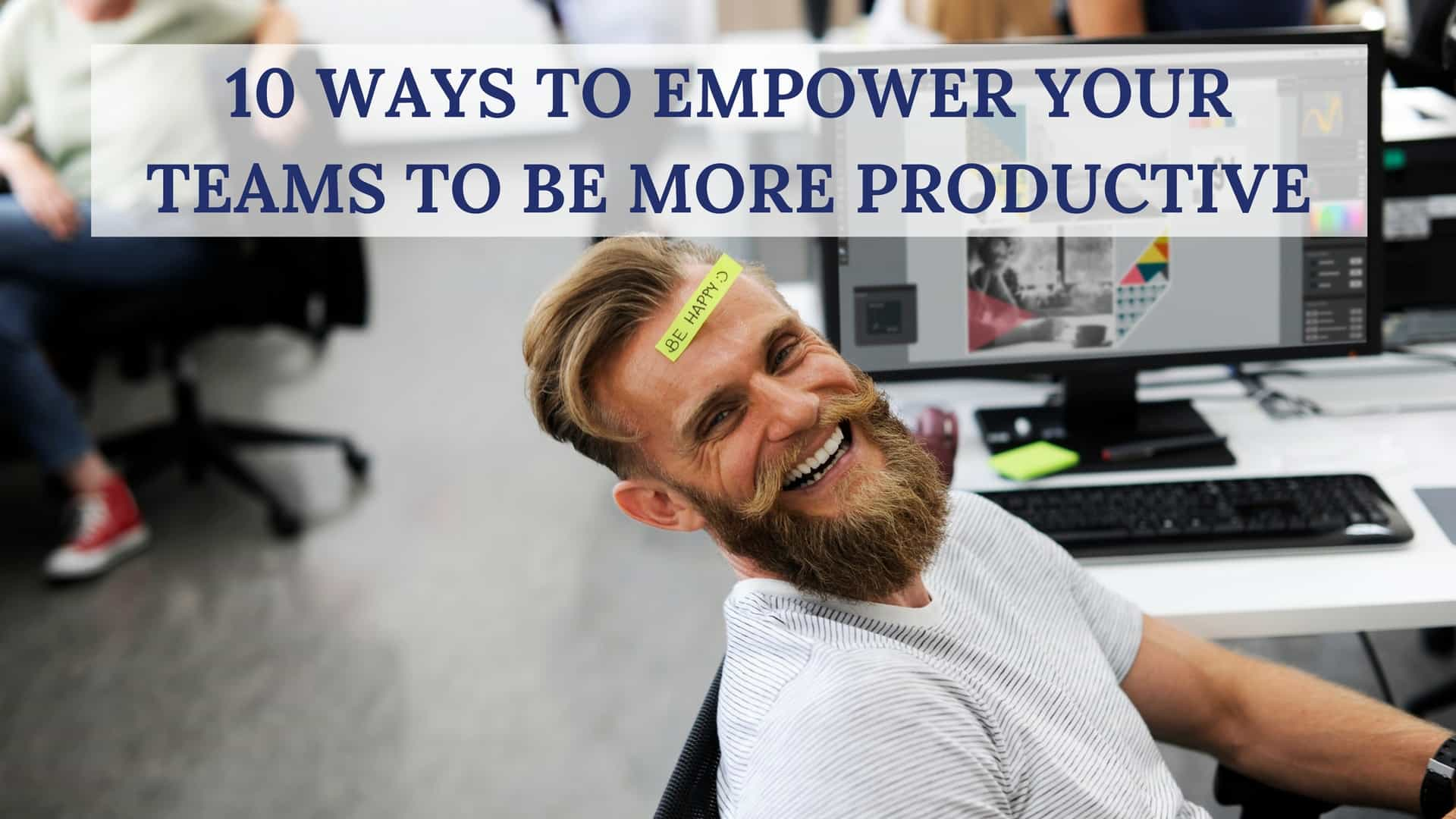 10 ways to empower your teams to be more productive