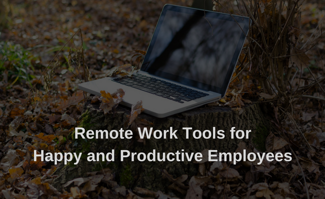 Remote Work Tools for Happy and Productive Employees