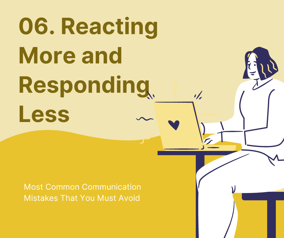 Reacting More and Responding Less