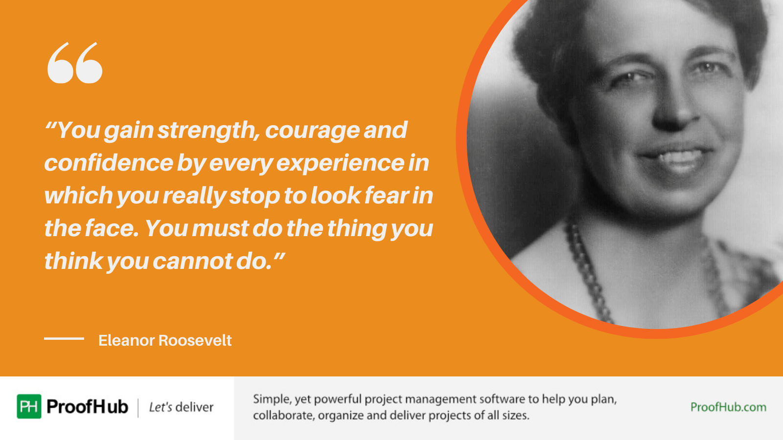 You gain strength, courage and confidence by every experience in which you really stop to look fear in the face. You must do the thing you think you cannot do. quote by Eleanor Roosevelt