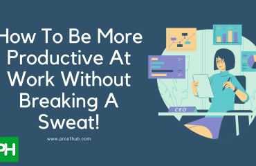 How To Be More Productive At Work Without Breaking A Sweat!
