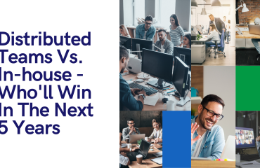Distributed Teams Vs. In-house